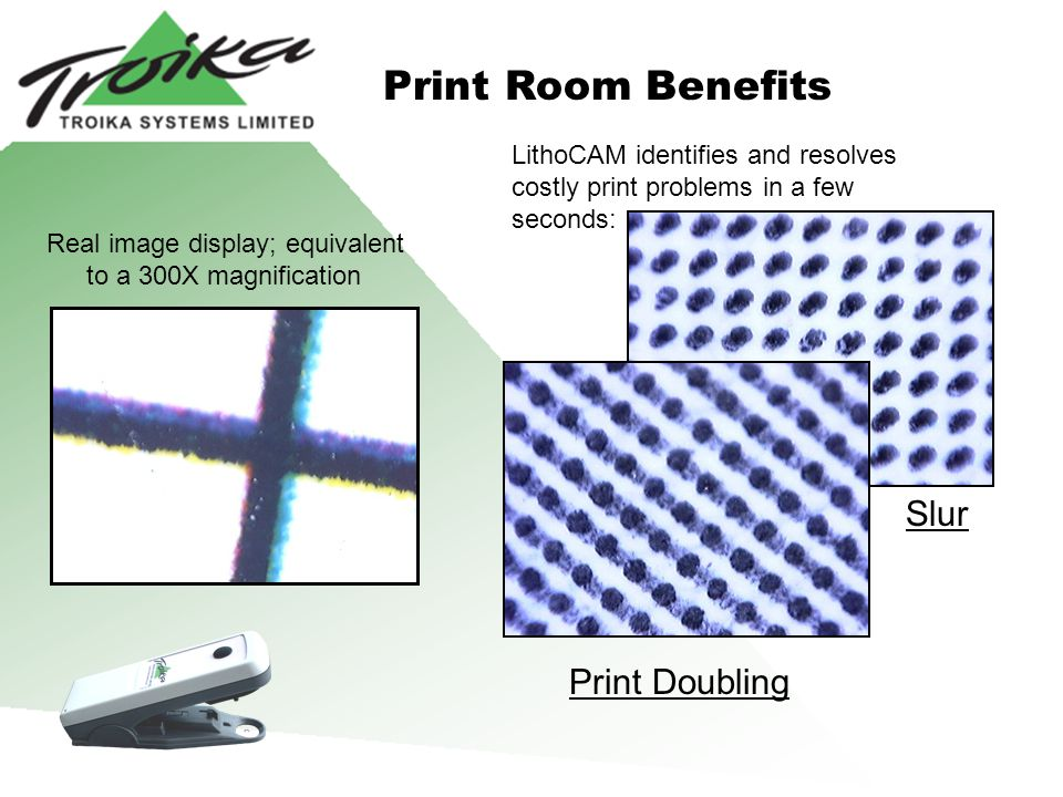 LithoCAM identifies and resolves costly print problems in a few seconds: Print Room Benefits Print Doubling Slur Real image display; equivalent to a 3
