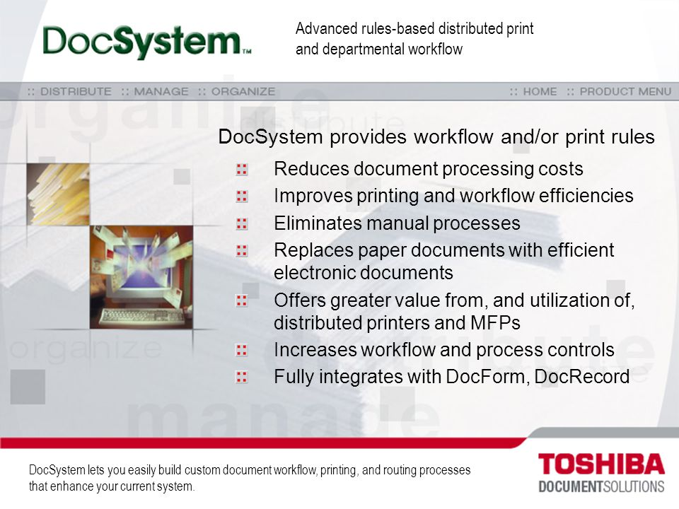 DocSystem lets you easily build custom document workflow, printing, and routing processes that enhance your current system. DocSystem provides workflo