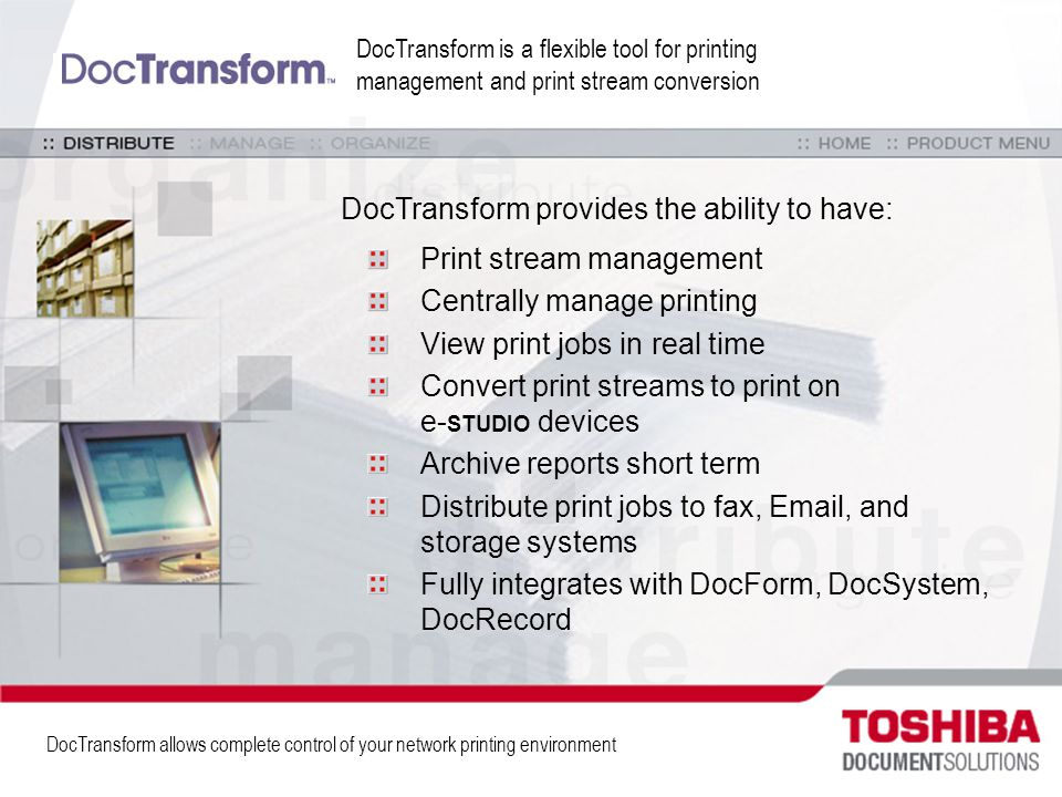 DocTransform provides the ability to have: Print stream management Centrally manage printing View print jobs in real time Convert print streams to pri