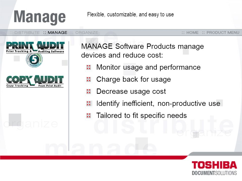 MANAGE Software Products manage devices and reduce cost: Monitor usage and performance Charge back for usage Decrease usage cost Identify inefficient,