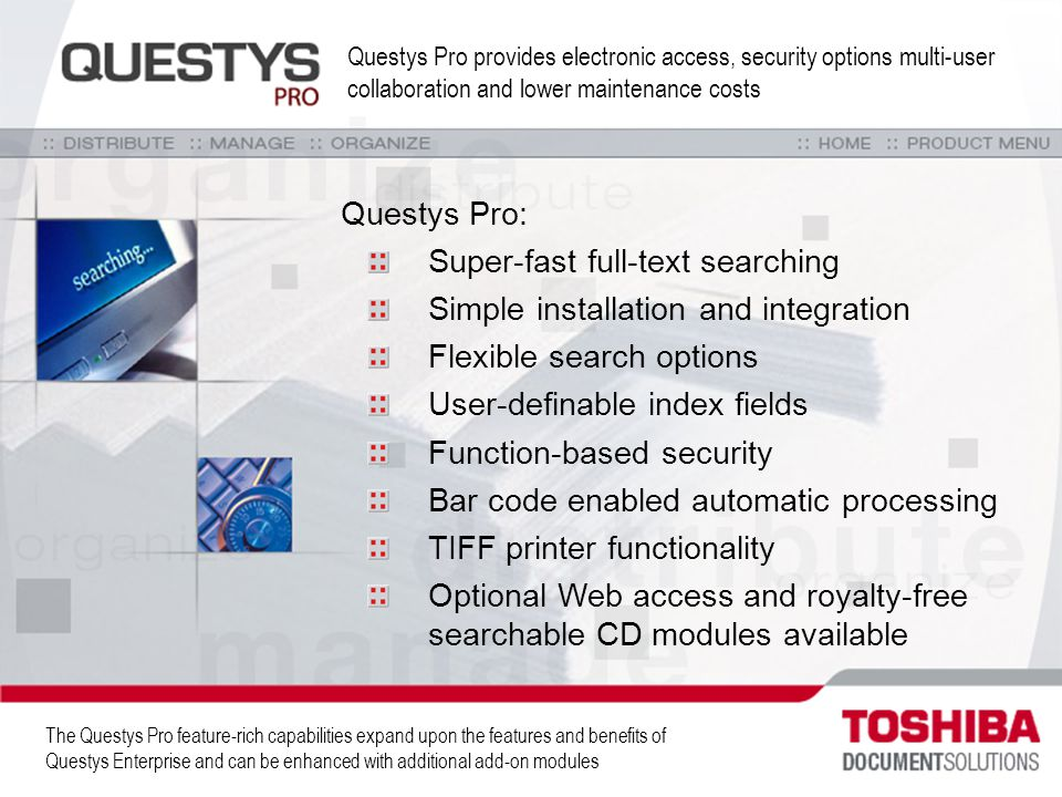 Questys Pro provides electronic access, security options multi-user collaboration and lower maintenance costs Questys Pro: Super-fast full-text search