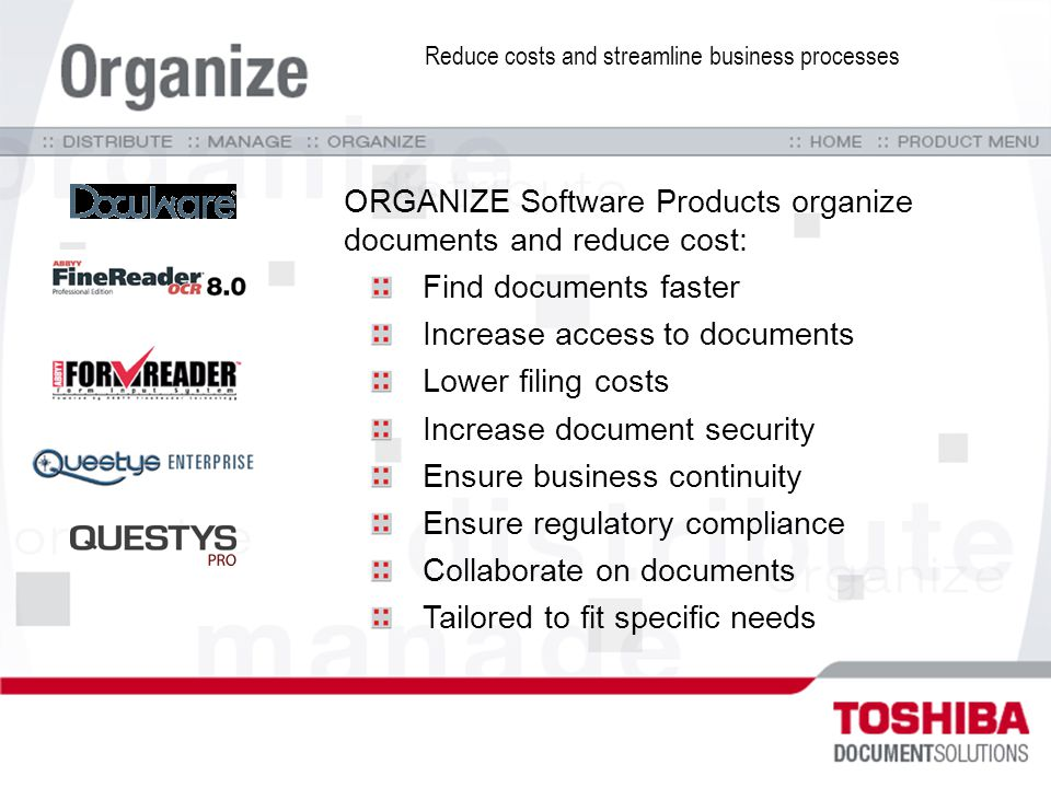 ORGANIZE Software Products organize documents and reduce cost: Find documents faster Increase access to documents Lower filing costs Increase document