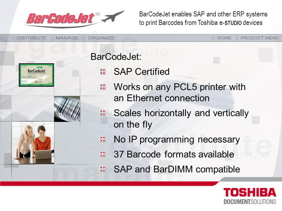 BarCodeJet enables SAP and other ERP systems to print Barcodes from Toshiba e- STUDIO devices BarCodeJet: SAP Certified Works on any PCL5 printer with