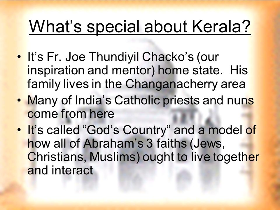 The State of Kerala is located on the south west coast of India