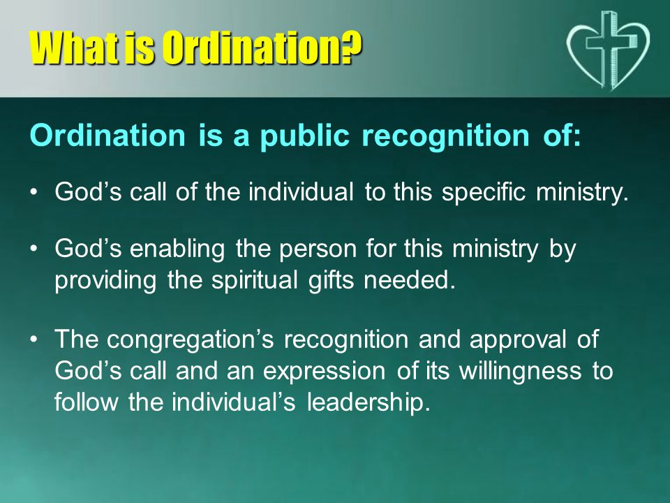 Ordination is a public recognition of: God's call of the individual to this specific ministry.