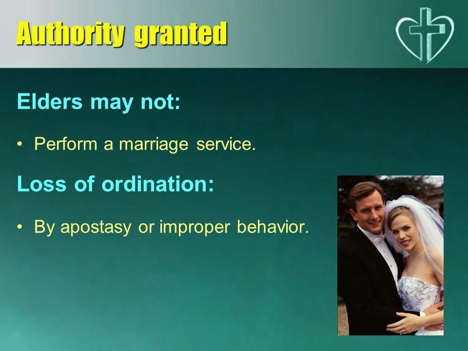 Elders may not: Perform a marriage service.Loss of ordination: By apostasy or improper behavior.