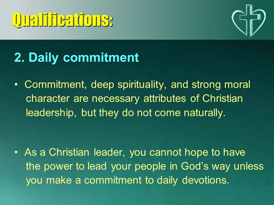 2. Daily commitment Commitment, deep spirituality, and strong moral character are necessary attributes of Christian leadership, but they do not come n