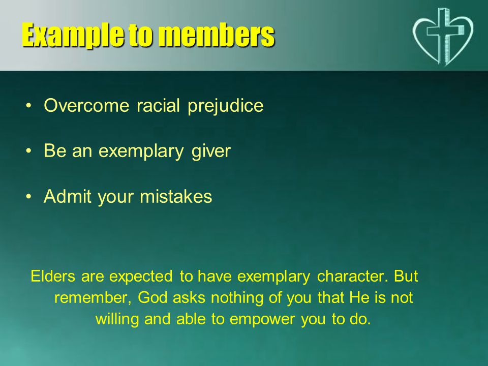 Overcome racial prejudice Be an exemplary giver Admit your mistakes Elders are expected to have exemplary character.