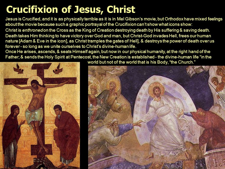 Jesus is Crucified, and it is as physically terrible as it is in Mel Gibson's movie, but Orthodox have mixed feelings about the movie because such a g