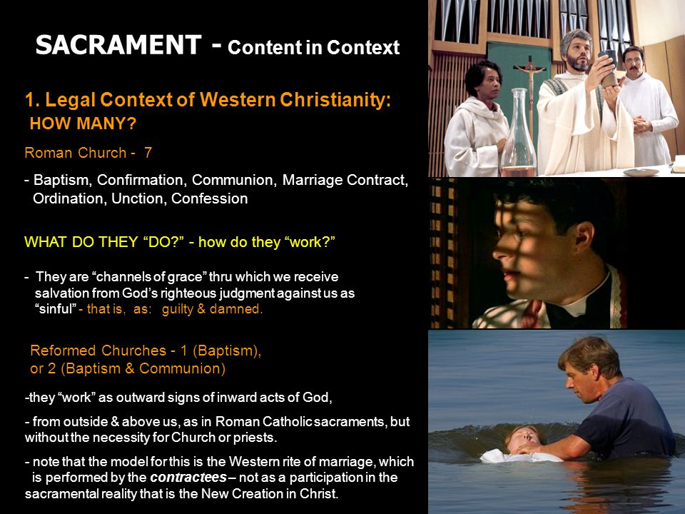 SACRAMENT - Content in Context 1. Legal Context of Western Christianity: HOW MANY? Roman Church - 7 - Baptism, Confirmation, Communion, Marriage Contr