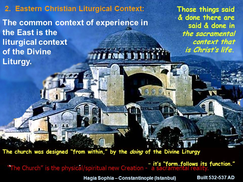 Built 532-537 AD Hagia Sophia – Constantinople (Istanbul) In the Eastern tradition, speech is action and action is liturgical action in synergy with G