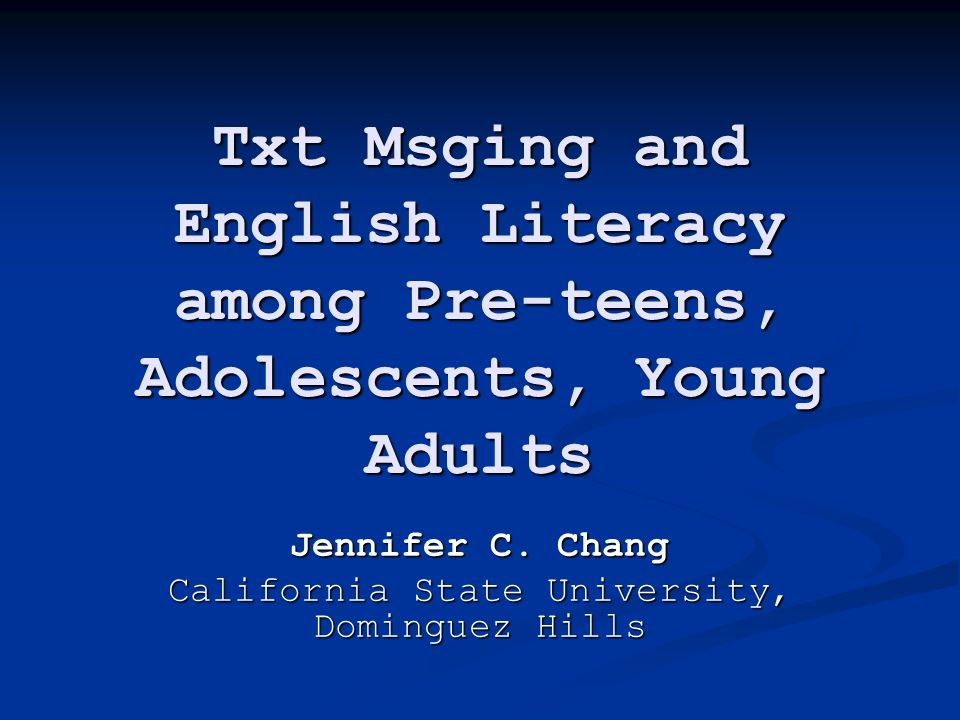 Txt Msging and English Literacy among Pre-teens, Adolescents, Young Adults Jennifer C.