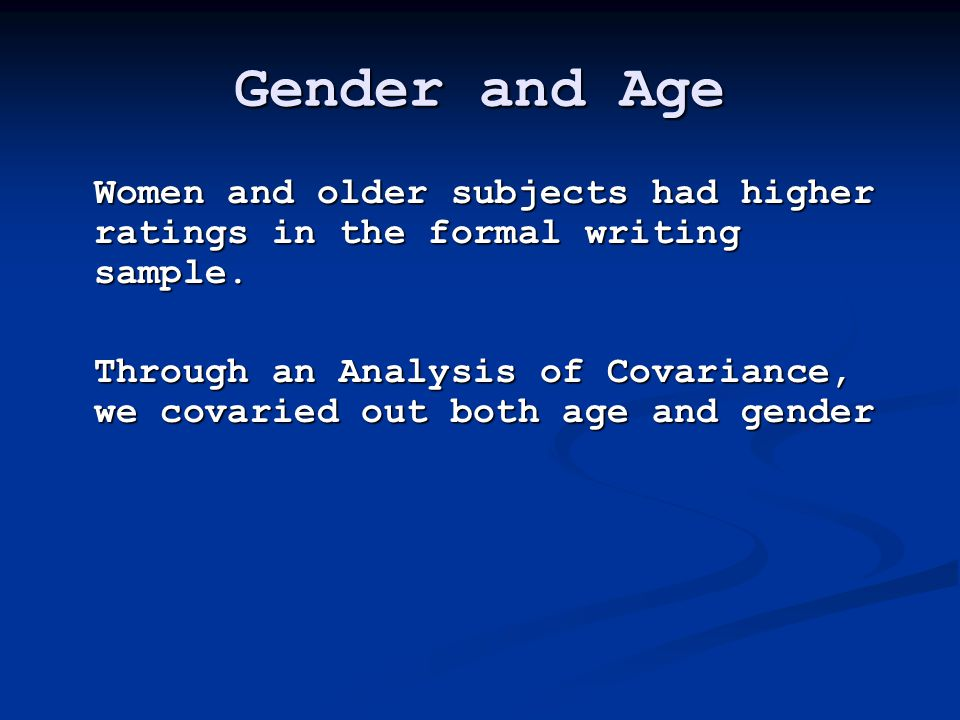 Gender and Age Women and older subjects had higher ratings in the formal writing sample.