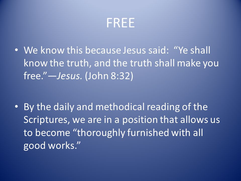 FREE We know this because Jesus said: Ye shall know the truth, and the truth shall make you free. —Jesus.