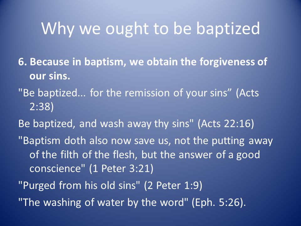 Why we ought to be baptized 6. Because in baptism, we obtain the forgiveness of our sins.