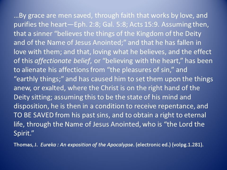 …By grace are men saved, through faith that works by love, and purifies the heart—Eph.