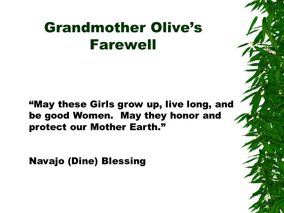 """May these Girls grow up, live long, and be good Women. May they honor and protect our Mother Earth."" Navajo (Dine) Blessing Grandmother Olive's Farew"