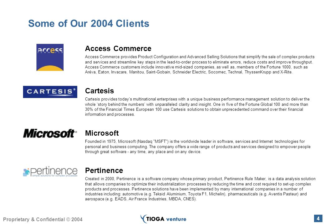 4 Proprietary & Confidential © 2004 Some of Our 2004 Clients Access Commerce Access Commerce provides Product Configuration and Advanced Selling Solutions that simplify the sale of complex products and services and streamline key steps in the lead-to-order process to eliminate errors, reduce costs and improve throughput.
