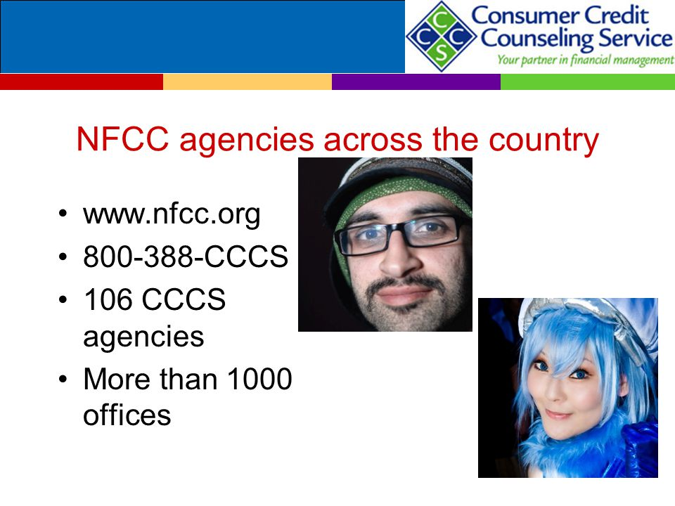NFCC agencies across the country www.nfcc.org 800-388-CCCS 106 CCCS agencies More than 1000 offices