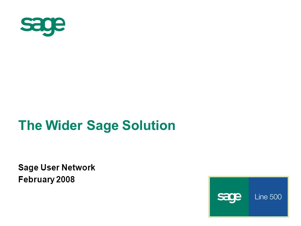 The Wider Sage Solution Sage User Network February 2008