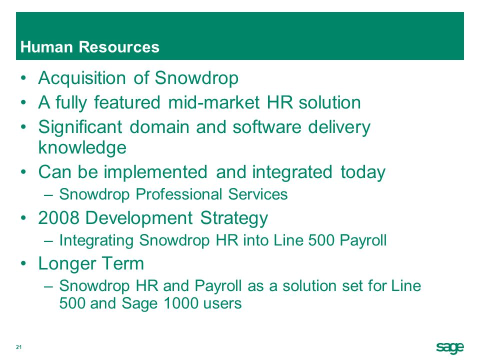 21 Human Resources Acquisition of Snowdrop A fully featured mid-market HR solution Significant domain and software delivery knowledge Can be implement