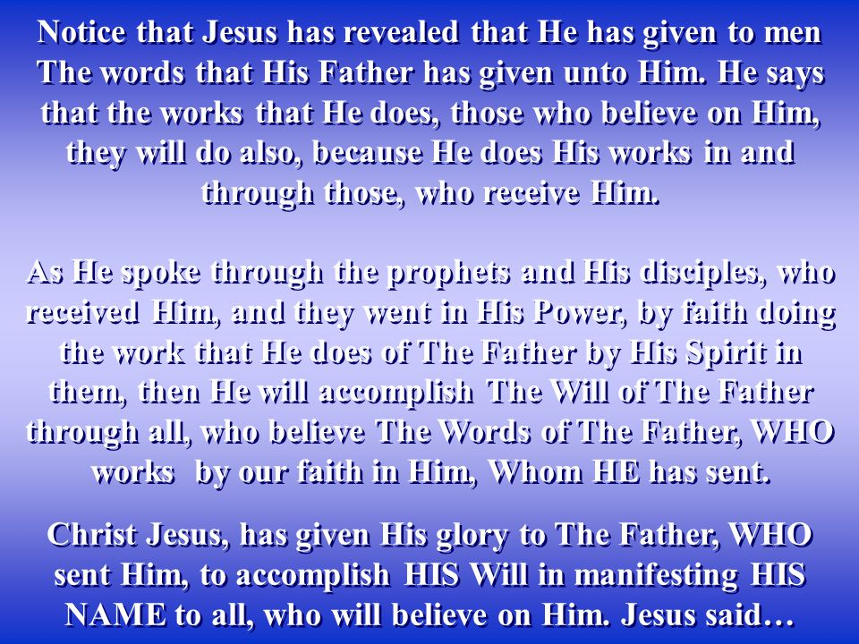 Notice that Jesus has revealed that He has given to men The words that His Father has given unto Him.