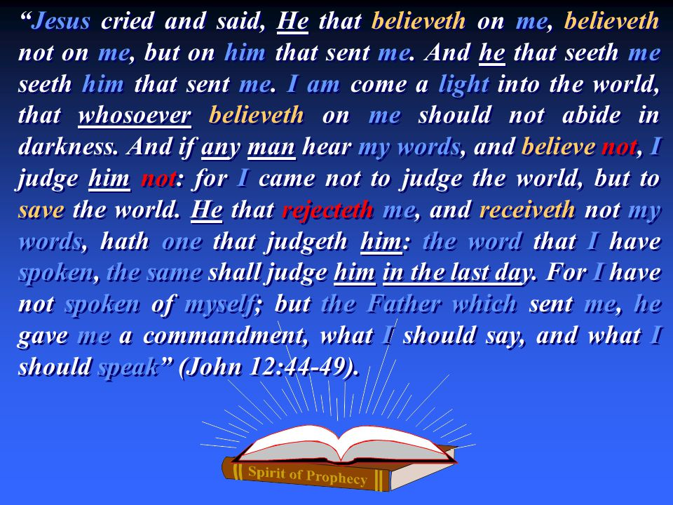Jesus cried and said, He that believeth on me, believeth not on me, but on him that sent me.