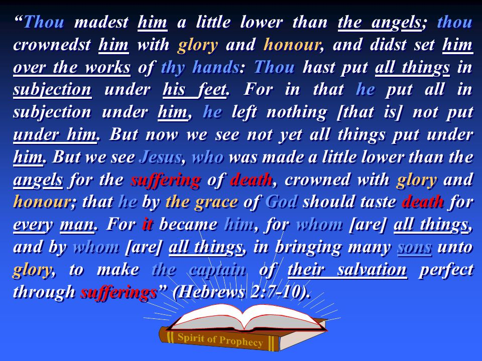 Thou madest him a little lower than the angels; thou crownedst him with glory and honour, and didst set him over the works of thy hands: Thou hast put all things in subjection under his feet.