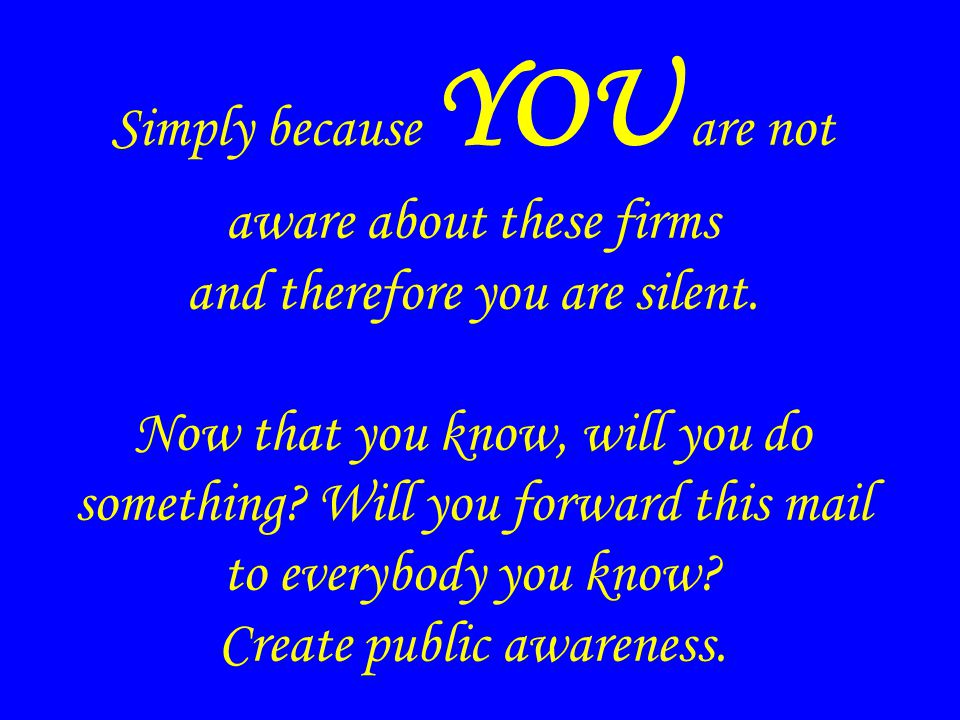 Simply because YOU are not aware about these firms and therefore you are silent.