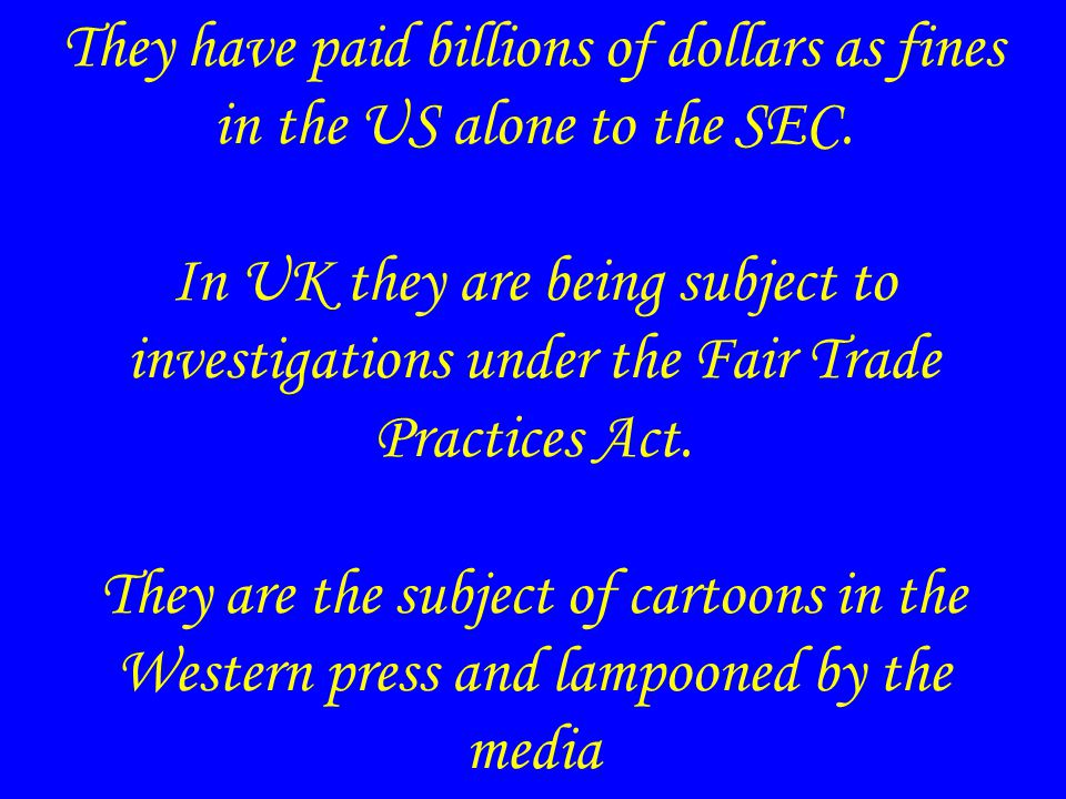 They have paid billions of dollars as fines in the US alone to the SEC.