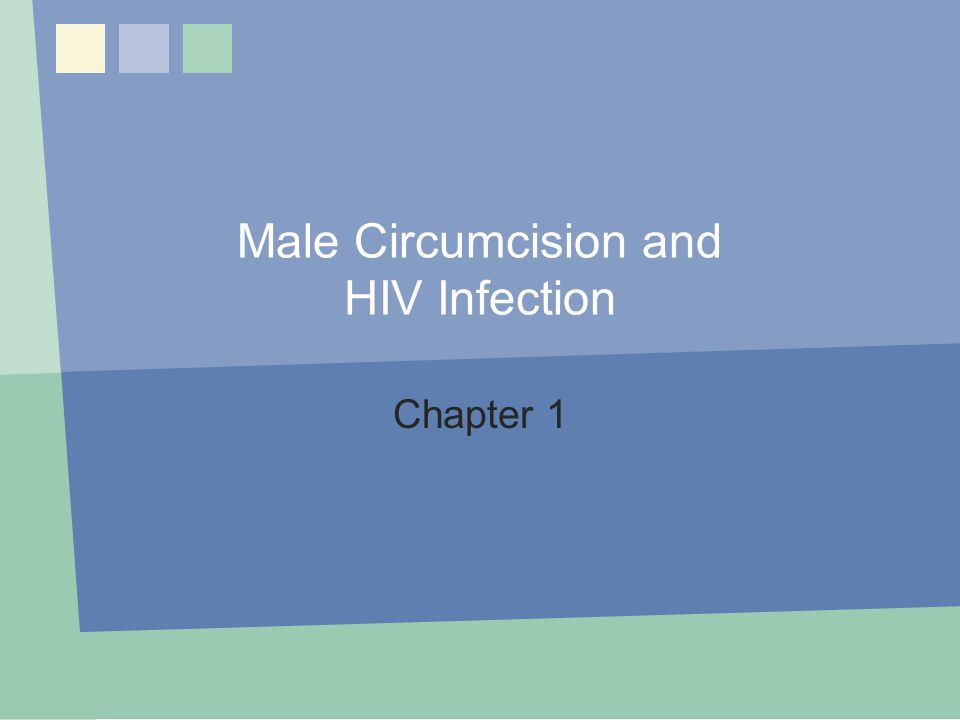 Learning Objectives  Define male circumcision  List the benefits and risks of male circumcision  Describe the global evidence linking male circumcision with a reduction in HIV prevalence Chapter 1: MC and HIV Infection2