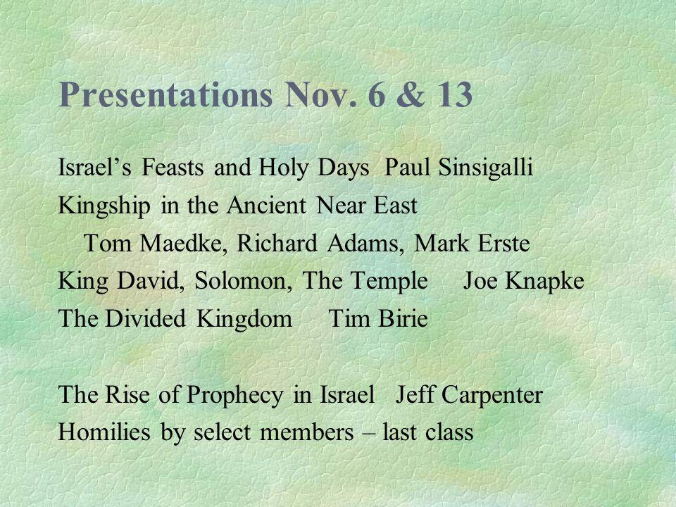 Presentations Nov. 6 & 13 Israel's Feasts and Holy Days Paul Sinsigalli Kingship in the Ancient Near East Tom Maedke, Richard Adams, Mark Erste King D