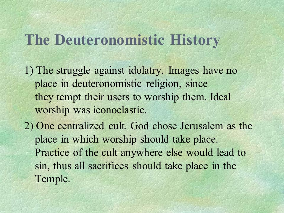 The Deuteronomistic History 1) The struggle against idolatry.