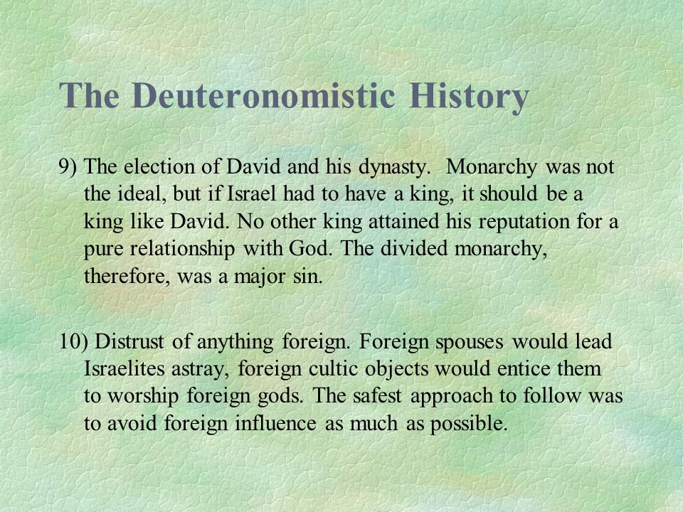 The Deuteronomistic History 9) The election of David and his dynasty.
