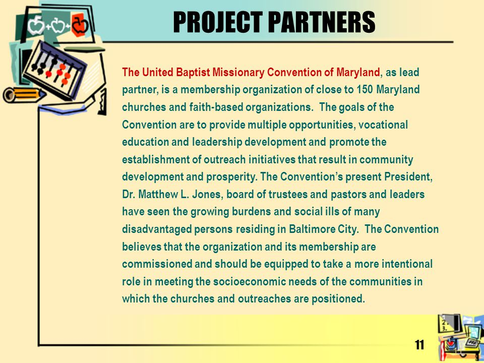 11 PROJECT PARTNERS The United Baptist Missionary Convention of Maryland, as lead partner, is a membership organization of close to 150 Maryland churc