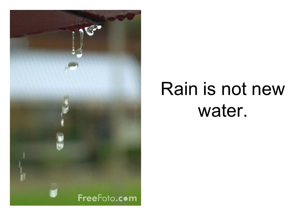 Rain is not new water.