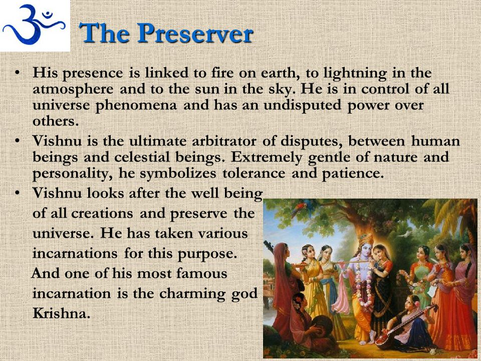 The Preserver His presence is linked to fire on earth, to lightning in the atmosphere and to the sun in the sky. He is in control of all universe phen