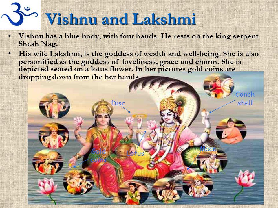Vishnu and Lakshmi Vishnu has a blue body, with four hands.
