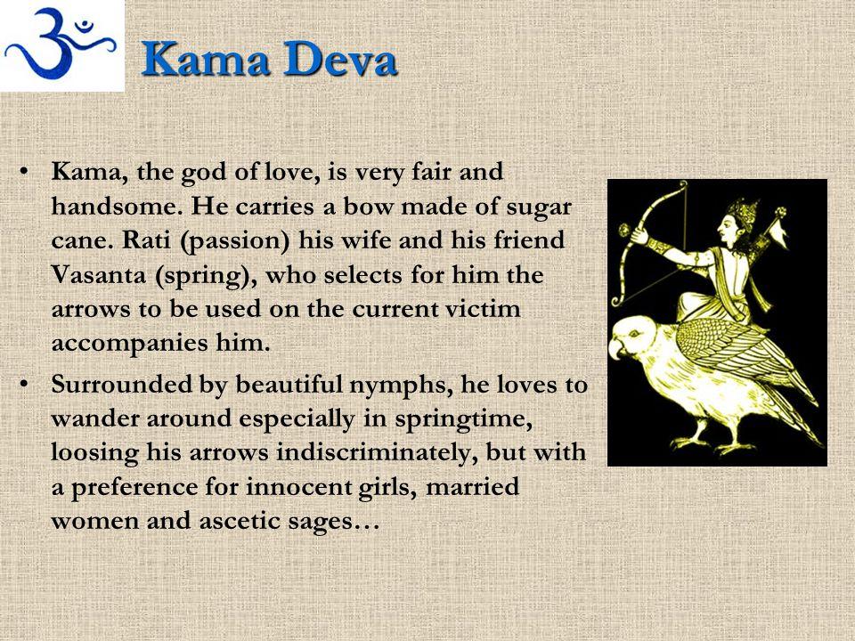 Kama Deva Kama, the god of love, is very fair and handsome.