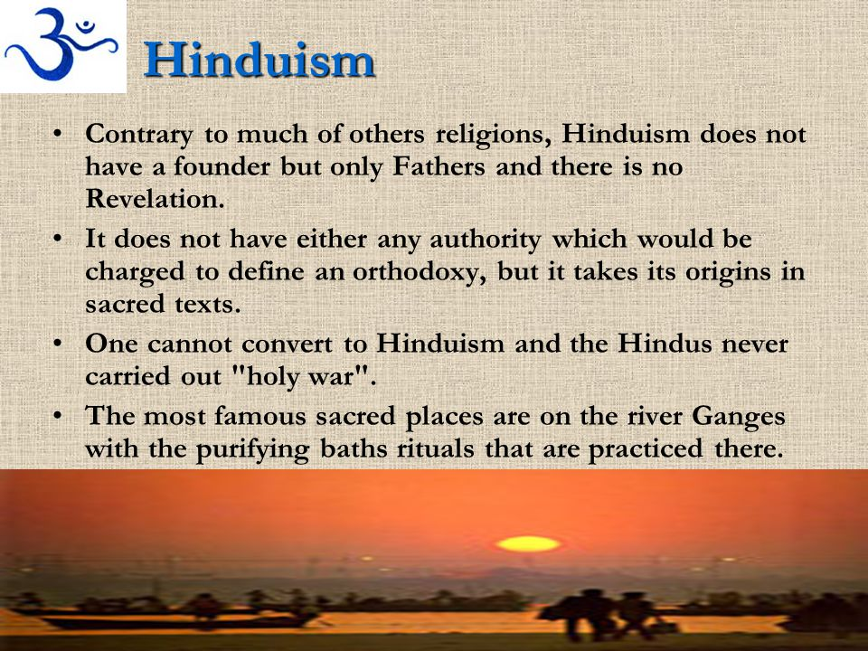 Hinduism Contrary to much of others religions, Hinduism does not have a founder but only Fathers and there is no Revelation.