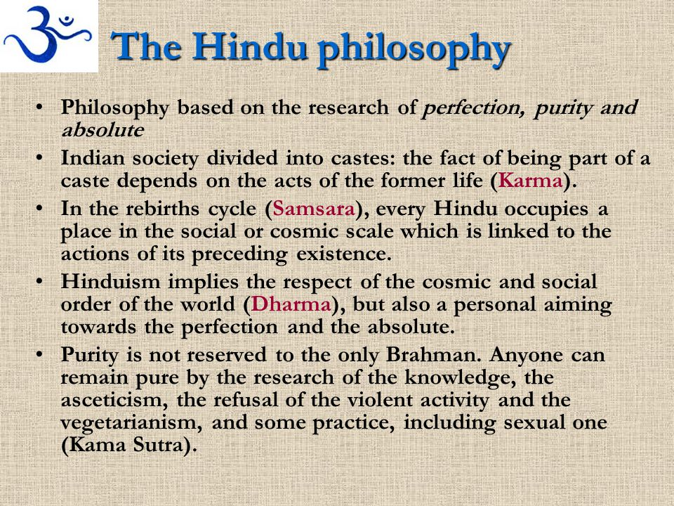 The Hindu philosophy Philosophy based on the research of perfection, purity and absolute Indian society divided into castes: the fact of being part of a caste depends on the acts of the former life (Karma).