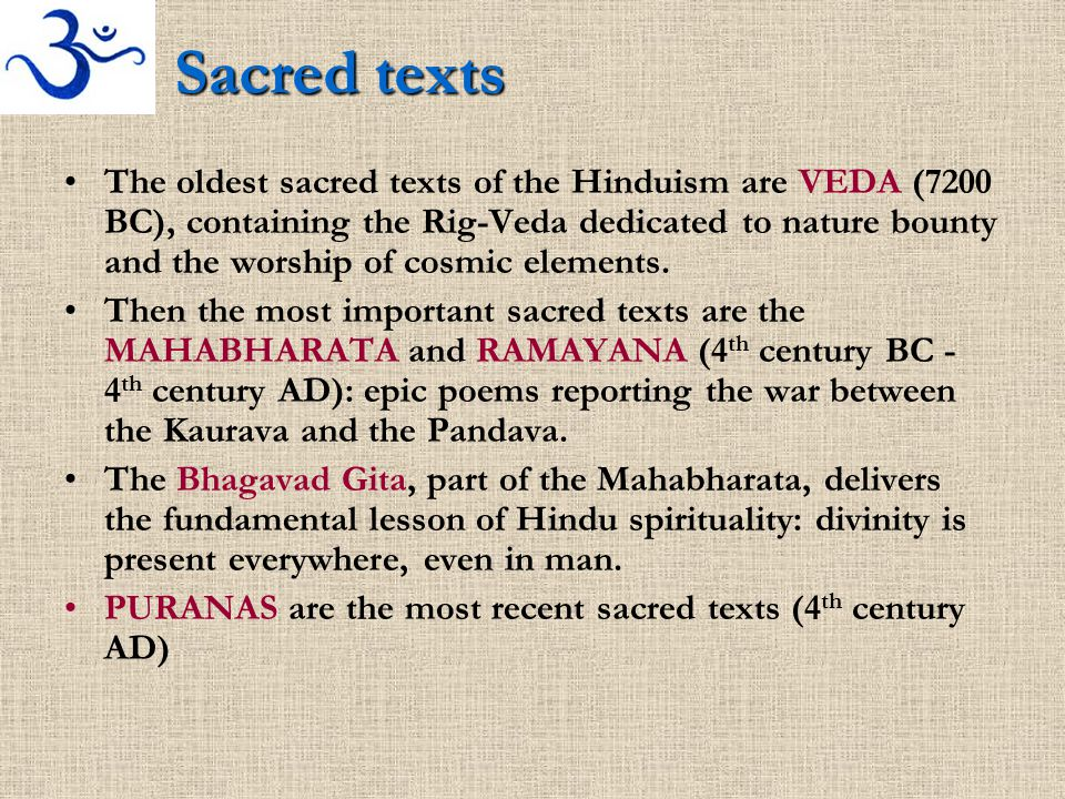 Sacred texts The oldest sacred texts of the Hinduism are VEDA (7200 BC), containing the Rig-Veda dedicated to nature bounty and the worship of cosmic