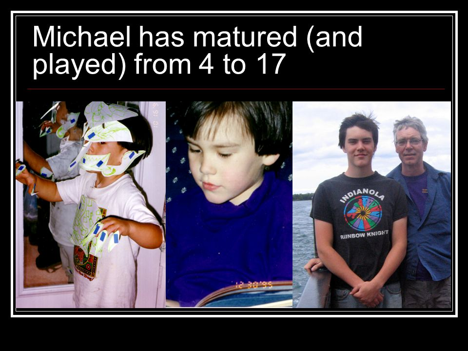 Michael has matured (and played) from 4 to 17