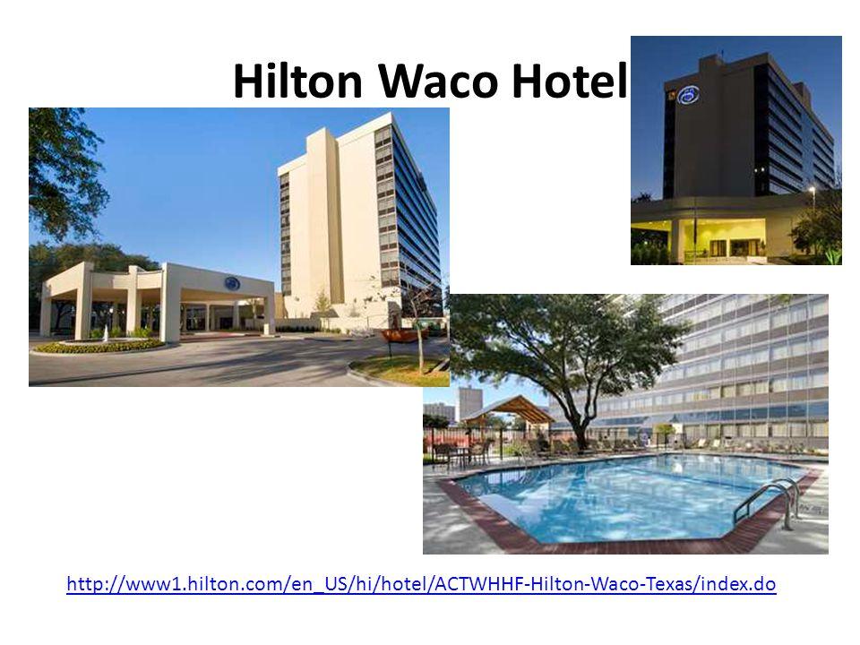 Hilton Waco Hotel http://www1.hilton.com/en_US/hi/hotel/ACTWHHF-Hilton-Waco-Texas/index.do