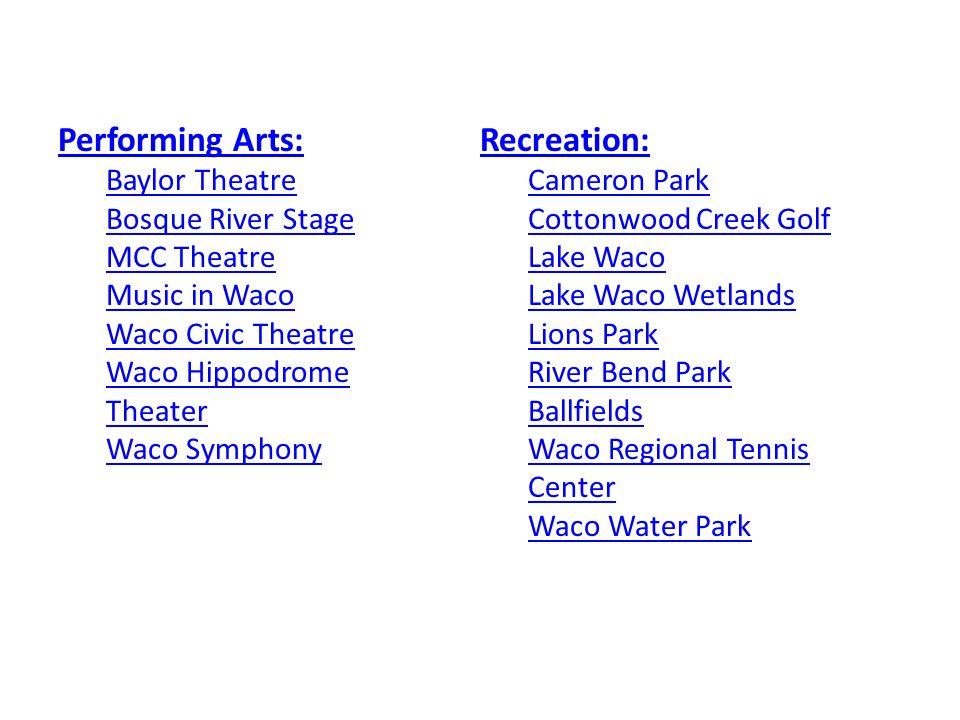 Performing Arts: Baylor Theatre Bosque River Stage MCC Theatre Music in Waco Waco Civic Theatre Waco Hippodrome Theater Waco Symphony Recreation: Came