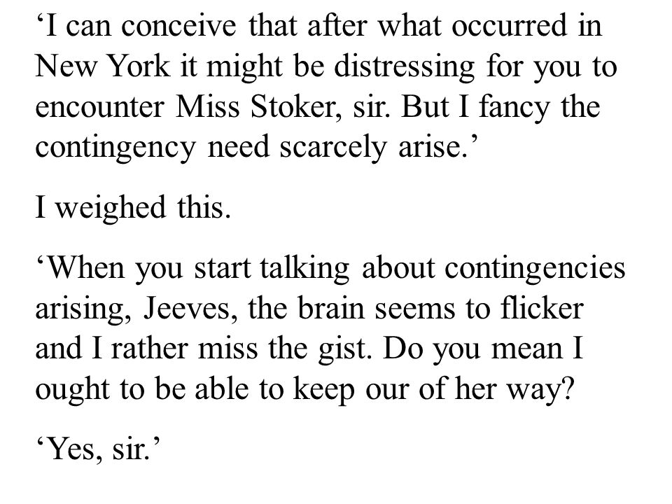 12 'I can conceive that after what occurred in New York it might be distressing for you to encounter Miss Stoker, sir.