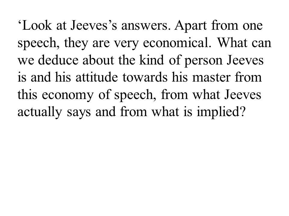 14 'Look at Jeeves's answers. Apart from one speech, they are very economical.