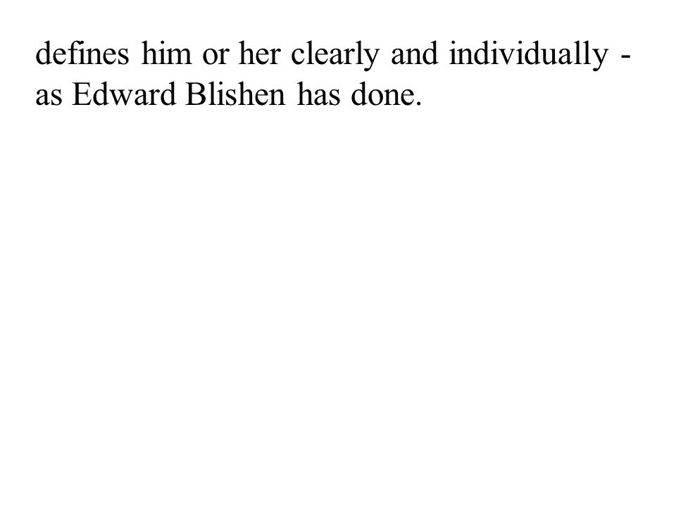 34 defines him or her clearly and individually - as Edward Blishen has done.