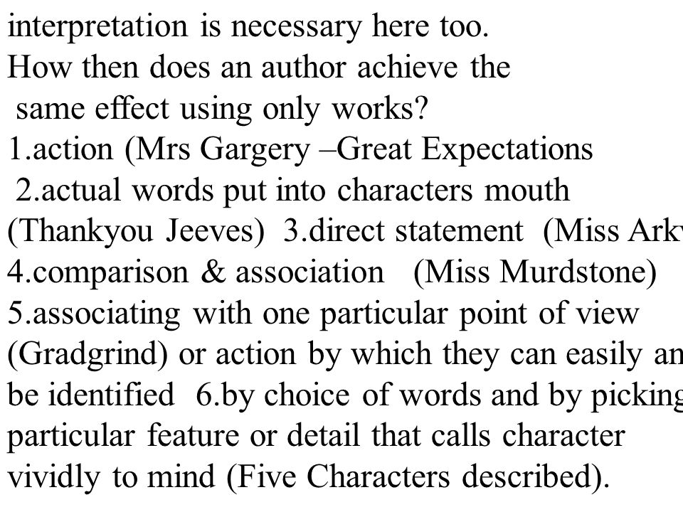 39 interpretation is necessary here too. How then does an author achieve the same effect using only works? 1.action (Mrs Gargery –Great Expectations 2