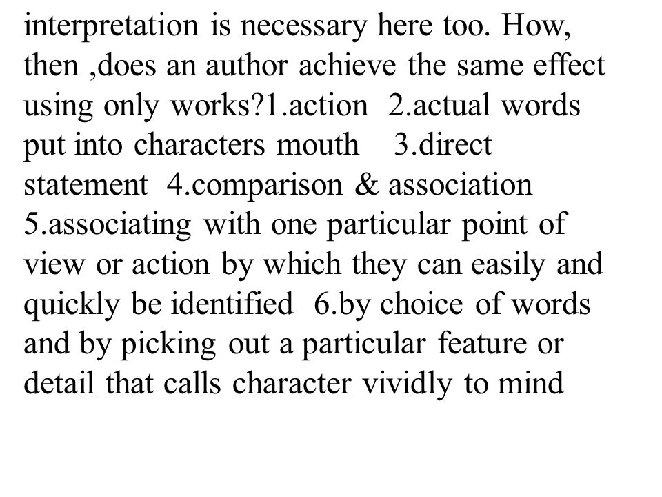 4 interpretation is necessary here too. How, then,does an author achieve the same effect using only works?1.action 2.actual words put into characters